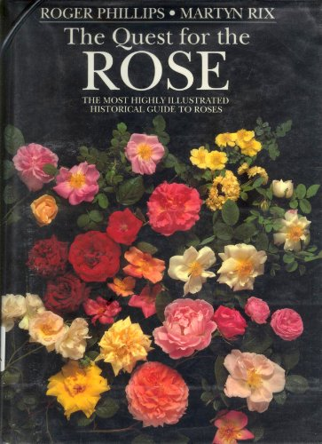 Quest for the Rose:: A Historical Guide to Roses: Phillips, Roger