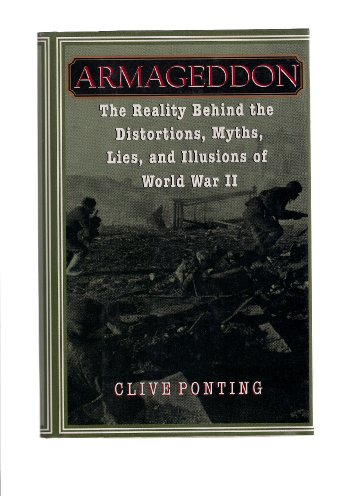 Armageddon: The Reality Behind the Distortions, Myths, Lies, and Illusions of World War II: Ponting...