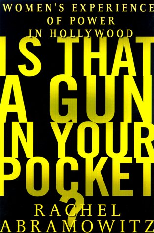Is That a Gun in Your Pocket?: Women's Experience of Power in Hollywood: Abramowitz, Rachel