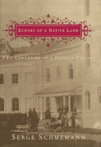 Echoes of a native land :two centuries of a Russian village