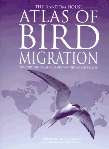 The Random House Atlas of Bird Migration : Tracing the Great Journeys of the World's Birds