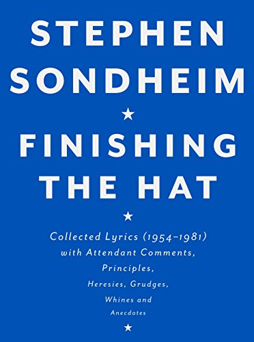 Finishing the Hat: Collected Lyrics (1954-1981) with Attendant Comments, Principles, Heresies, Gr...