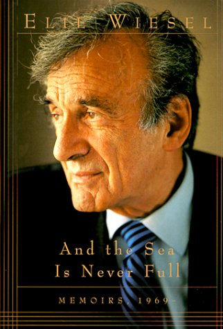 And the Sea Is Never Full: Memoirs, 1969-: Wiesel, Elie