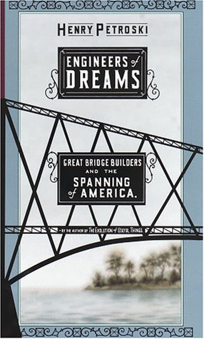 Engineers of Dreams: Great Bridge Builders adn the Spanning of America