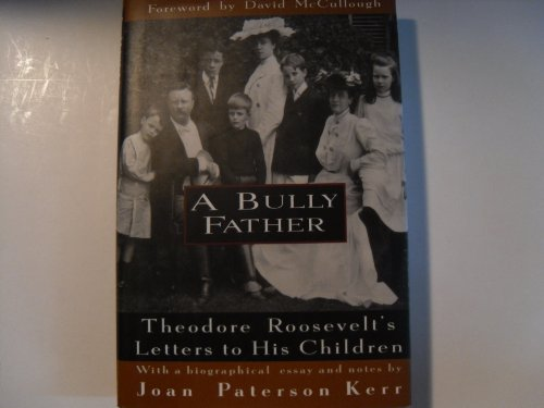 9780679439486: A Bully Father: Theodore Roosevelt's Letters to His Children