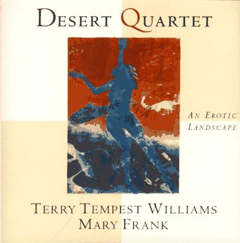 Desert Quartet: An Erotic Landscape: Williams, Terry Tempest