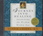 Journey into Healing: Awakening the Wisdom Within You: Deepak Chopra