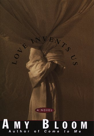 Love Invents Us (Signed First Edition): Amy Bloom