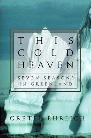 This Cold Heaven: Seven Seasons in Greenland (Signed): Ehrlich, Gretel