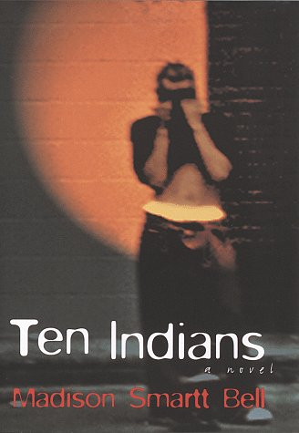 Ten Indians: Bell, Madison Smartt