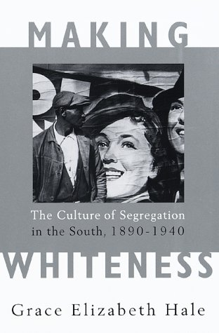 9780679442639: Making Whiteness: The Culture of Segregation in the South, 1890-1940