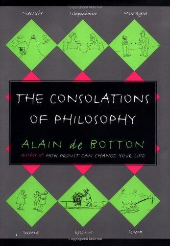 The Consolations of Philosophy: De Botton, Alain