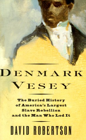 Denmark Vesey: The Buried History of America's: David M. Robertson