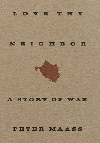 LOVE THY NEIGHBOR: A STORY OF WAR: Maass Peter