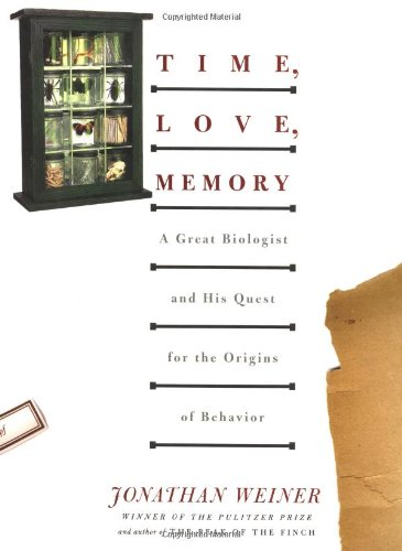 TIME, LOVE, MEMORY a Great Biologist and His Quest for The Origins of Behavior