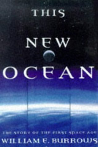 This New Ocean : The Story of the First Space Age: William E. Burrows