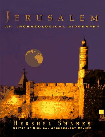 JERUSALEM; AN ARCHAEOLOGICAL BIOGRAPHY: Shanks, Hershel