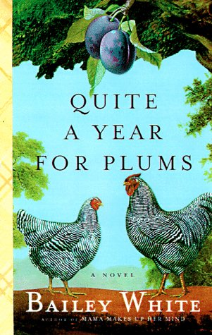 Quite a Year for Plums: A novel (0679445315) by Bailey White