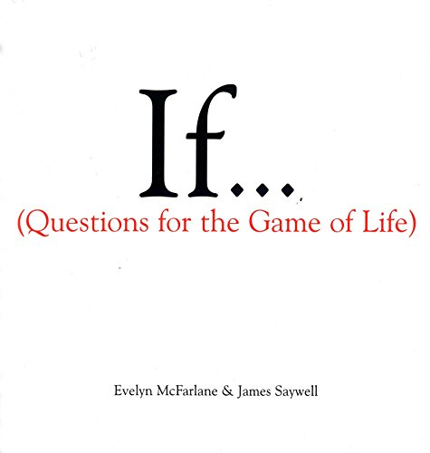 If. (Questions For The Game of Life): McFarlane, Evelyn; Saywell, James