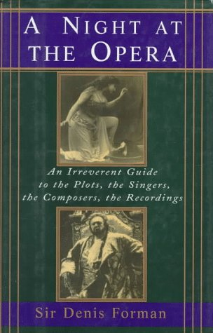 9780679445531: A Night at the Opera: An Irreverent Guide to the Plots, the Singers, the Composers, the Recordings