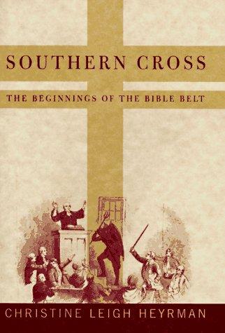 Southern Cross: The Beginnings of the Bible Belt: Heyrman, Christine Leigh