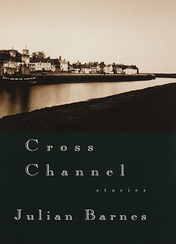 Cross Channel (A Signed First Edition): Julian Barnes