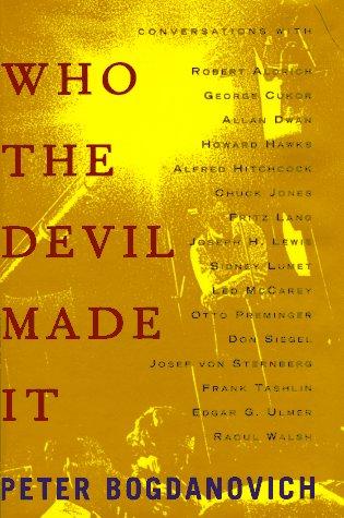 9780679447061: Who the Devil Made It: Conversations With Robert Aldrich, George Cukor, Allan Dwan, Howard Hawks, Alfred Hitchcock, Chuck Jones, Fritz Lang, Joseph H. Lewis, Sidney Lumet