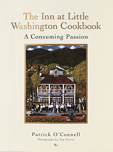 The Inn at Little Washington Cookbook A Consuming Passion: O'Connell, Patrick; Turner, Tim