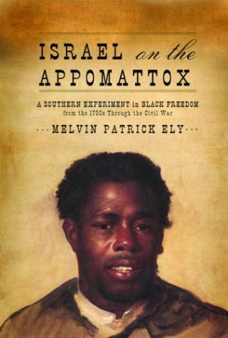 Israel on the Appomattox: A Southern Experiment in Black Freedom from the 1790s Through the Civil...
