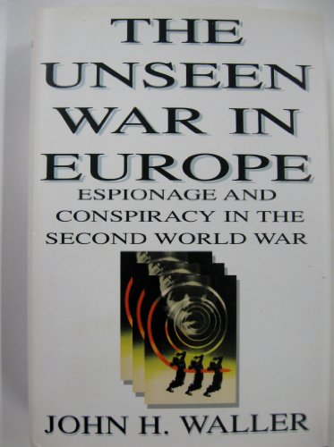 The Unseen War in Europe: Espionage and Conspiracy in the Second World War (autographed): Waller, ...