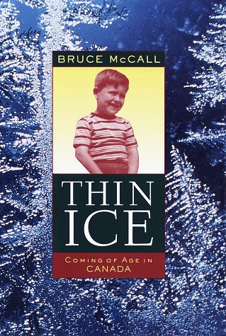 Thin Ice: Coming of Age in Canada: McCall, Bruce