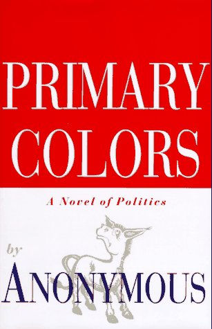 Primary Colors: A Novel of Politics.