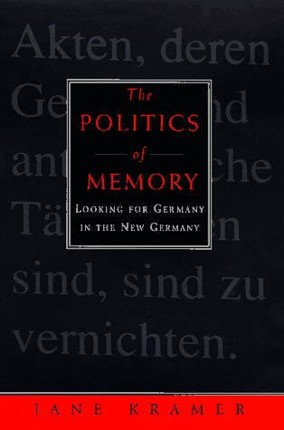The Politics of Memory: Looking for Germany in the New Germany