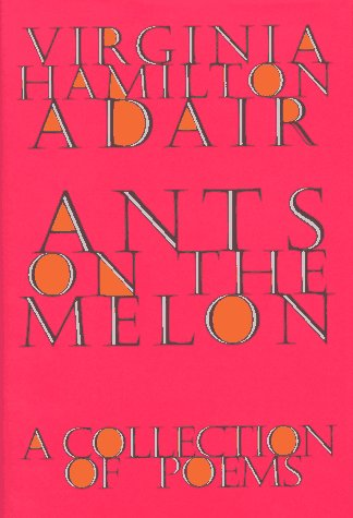 ANTS ON THE MELON: A Collection Of Poems: Adair, Virginia Hamilton.