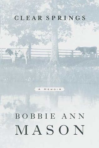 Clear Springs : A Memoir: Mason, Bobbie Ann