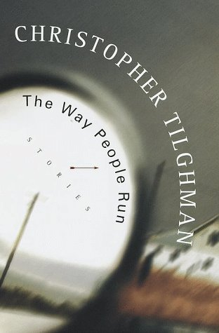 THE WAY PEOPLE RUN: Stories: Tilghman, Christopher.