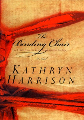 The Binding Chair or, A Visit from the Foot Emancipation Society: Harrison, Kathryn