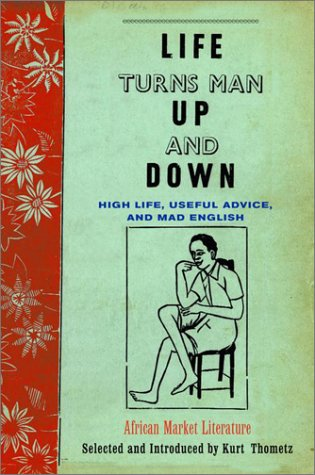 Life Turns Man up and Down : High Life, Useful Advice, and Mad English: African Market Literature