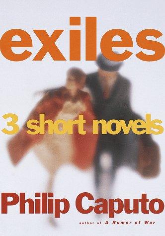 Exiles: 3 Short Novels: Caputo, Philip