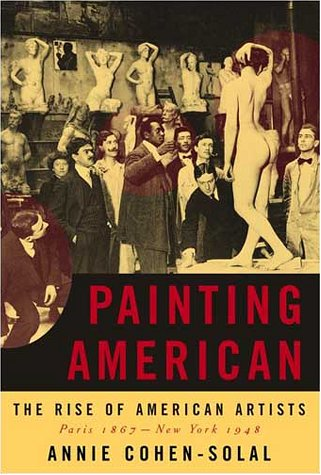 9780679450931: Painting American: The Rise of American Artists, Paris 1867-New York 1948