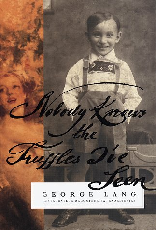 Nobody Knows the Truffles I've Seen: A Memoir: Lang, George
