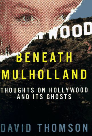 Beneath Mulholland: Thoughts on Hollywood and Its Ghosts: Thomson, David