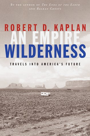 An Empire Wilderness. Travels Into America's Future.: Robert D. Kaplan