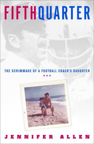 Fifth Quarter: The Scrimmage of a Football Coach's Daughter: Allen, Jennifer