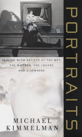 Portraits: Talking with Artists at the Met, the Modern, the Louvre, and Elsewhere: Kimmelman, ...