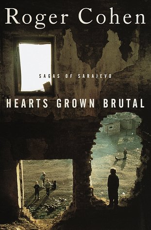 Hearts Grown Brutal: Sagas of Sarajevo: Cohen, Roger; Roger