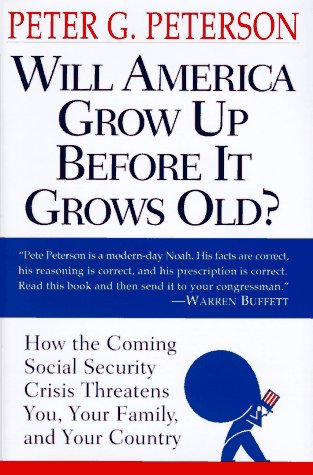 Will America Grow up Before it Grows Old: How the Coming Social Security Crisis Threatens You, Your Family, and Your Country (0679452567) by Peterson, Peter G.