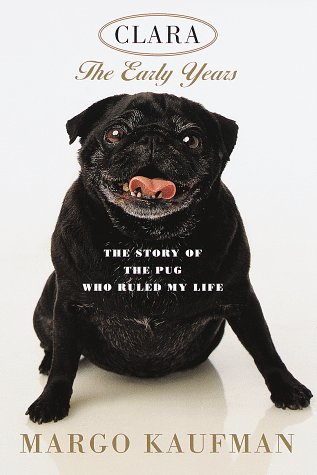 9780679452614: Clara: The Early Years: The Story of the Pug Who Ruled My Life