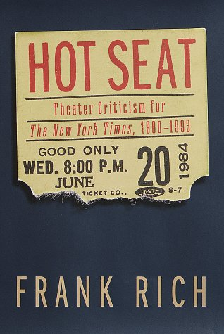 Hot Seat: Theater Criticism for The New York Times, 1980-1993 (0679453008) by Frank Rich