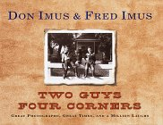 Two Guys Four Corners : Great Photographs, Great Times, and a Million Laughs: Imus, Don; Imus, Fred